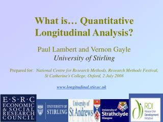 What is  Quantitative Longitudinal Analysis   Paul Lambert and Vernon Gayle University of Stirling  Prepared for:  Natio