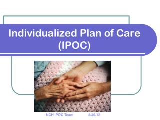 Individualized Plan of Care (IPOC)