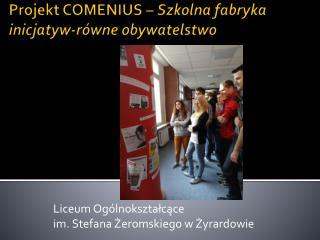 Projekt COMENIUS –  Szkolna fabryka  i nicjatyw-równe  obywatelstwo