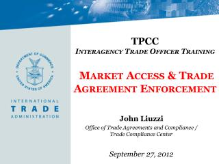 TPCC  Interagency Trade Officer Training  Market Access & Trade Agreement Enforcement