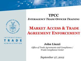 TPCC  Interagency Trade Officer Training  Market Access & Trade Agreement Enforcement