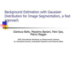 Background Estimation with Gaussian Distribution for Image Segmentation, a fast approach