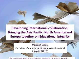 Margaret Green,  On behalf of the Asia Pacific Forum on Educational Integrity (APFEI)