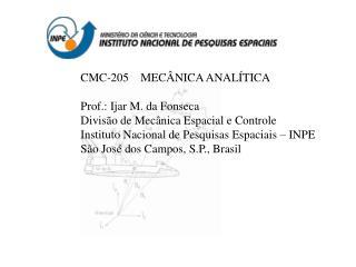 CMC-205    MECÂNICA ANALÍTICA Prof.: Ijar M. da Fonseca Divisão de Mecânica Espacial e Controle