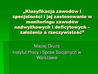 Maciej Gruza Instytut Pracy i Spraw Socjalnych w Warszawie