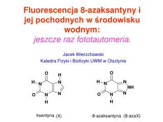 Fluorescencja 8-azaksantyny i jej pochodnych w środowisku wodnym: jeszcze raz fototautomeria .