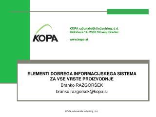 KOPA računalniški inženiring, d.d.  Kidričeva 14, 2380 Slovenj Gradec kopa.si