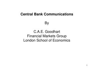 Central Bank Communications By C.A.E. Goodhart Financial Markets Group London School of Economics