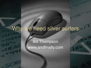 Why we need silver surfers
