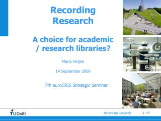 Recording Research A choice for academic / research libraries? Maria Heijne 14 September 2009