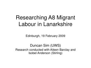 Researching A8 Migrant Labour in Lanarkshire Edinburgh, 19 February 2009