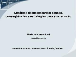 Cesáreas desnecessárias: causas, conseqüências e estratégias para sua redução Maria do Carmo Leal