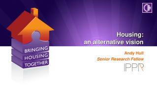Housing:  an alternative vision
