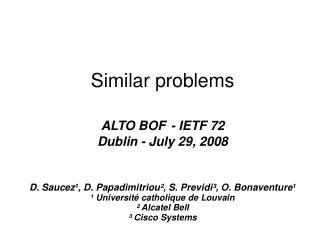 Similar problems ALTO BOF - IETF 72  Dublin - July 29, 2008