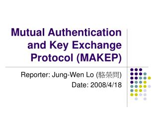 Mutual Authentication and Key Exchange Protocol (MAKEP)