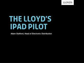 The Lloyd's     iPad pilot