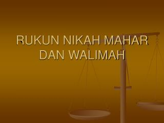 RUKUN NIKAH MAHAR DAN WALIMAH