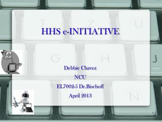 HHS e-INITIATIVE Debbie Chavez  NCU  EL7002-5 Dr.Bischoff  April 2013
