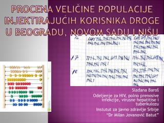 Procena veli č ine populacije injektiraju ć ih korisnika droge u Beogradu, Novom Sadu  i Nišu