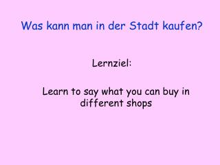 Lernziel: Learn to say what you can buy in different shops