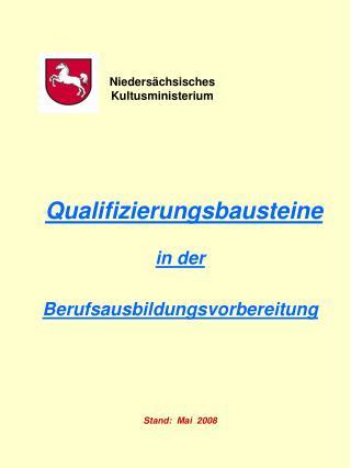 Qualifizierungsbausteine in der  Berufsausbildungsvorbereitung Stand:  Mai  2008
