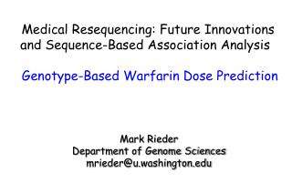 Medical Resequencing: Future Innovations  and Sequence-Based Association Analysis    Genotype-Based Warfarin Dose Predic