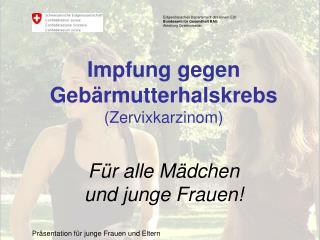 Impfung gegen Gebärmutterhalskrebs (Zervixkarzinom) Für alle Mädchen  und junge Frauen!