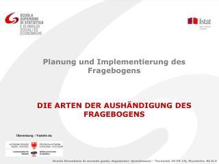 Planung und Implementierung des Fragebogens DIE ARTEN DER AUSHÄNDIGUNG DES FRAGEBOGENS