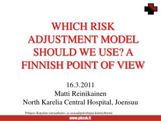 WHICH RISK ADJUSTMENT MODEL SHOULD WE USE? A FINNISH POINT OF VIEW