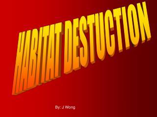 HABITAT DESTUCTION