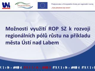 Možnosti využití ROP SZ k rozvoji regionálních pólů růstu na příkladu města Ústí nad Labem