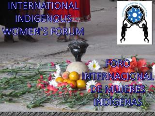 INTERNATIONAL INDIGENOUS WOMEN'S FORUM