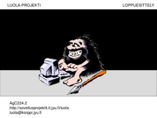 AgC224.2 sovellusprojektit.it.jyu.fi/luola luola@korppi.jyu.fi