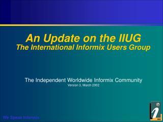 An Update on the IIUG The International Informix Users Group