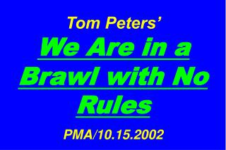 Tom Peters     We Are in a Brawl with No Rules   PMA