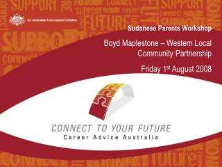 Sudanese Parents Workshop  Boyd Maplestone – Western Local Community Partnership