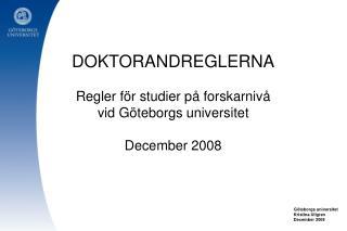 DOKTORANDREGLERNA Regler f�r studier p� forskarniv� vid G�teborgs universitet December 2008