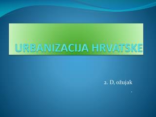 URBANIZACIJA HRVATSKE