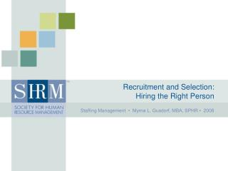 Recruitment and Selection:   Hiring the Right Person