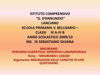 MISURIAMO   PERCORSO SCIENTIFICO: OPERATIVO-LABORATORIALE Tema :   MISURIAMO I LIQUIDI