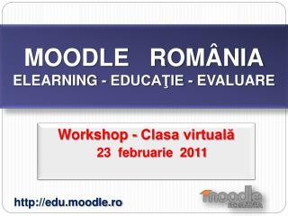 MOODLE   ROMÂNIA ELEARNING - EDUCAŢIE - EVALUARE