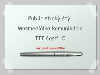 Publicistický štýl Masmediálna komunikácia III.časť  C