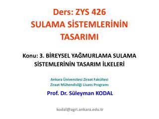 Prof. Dr. Süleyman KODAL kodal@agri.ankara.tr