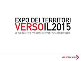 LE TUE IDEE, I TUOI PROGETTI: UN�OPPORTUNIT �  PER EXPO 2015