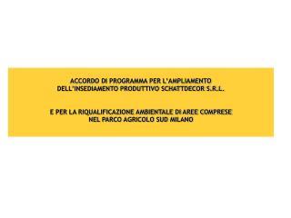 ACCORDO DI PROGRAMMA PER L'AMPLIAMENTO  DELL'INSEDIAMENTO PRODUTTIVO SCHATTDECOR S.R.L.