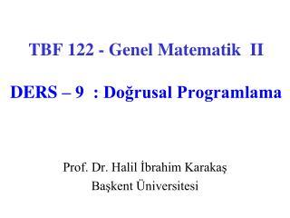 TBF 122 - Genel Matematik  II DERS – 9  : Doğrusal Programlama
