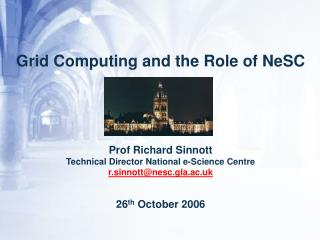 Grid Computing and the Role of NeSC Prof Richard Sinnott