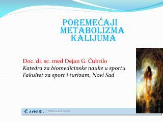 POREMEĆAJI METABOLIZMA  KALIJUMA Doc . dr. sc. med  Dejan  G. Čubrilo