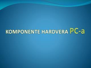 KOMPONENTE HARDVERA  PC-a