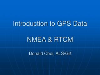 Introduction to GPS Data    NMEA  RTCM